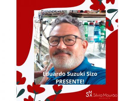 Eduardo Suzuki Sizo PRESENTE!